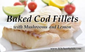 picture of fresh cod fillets with vegetables and lemon kitchen spirit recipe baked cod with mushrooms jill reid