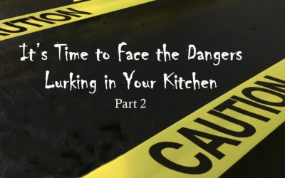 It's Time to Face the Dangers Lurking in Your Kitchen – Part 2